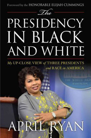 The Presidency in Black and White: My Up-Close View of Three Presidents and Race in America