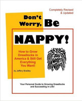 Don't Worry, Be Nappy!: How to Grow Dreadlocks in America and Still Get Everything You Want