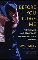 Before You Judge Me: The Triumph and Tragedy of Michael Jackson's Last Days by Tavis Smiley