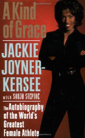 A Kind of Grace: The Autobiography of the World's Greatest Female Athlete by Jackie Joyner-Kersee