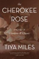 The Cherokee Rose by Tiya Miles