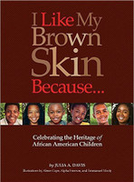 I Like My Brown Skin Because...: Celebrating the Heritage of African American Children