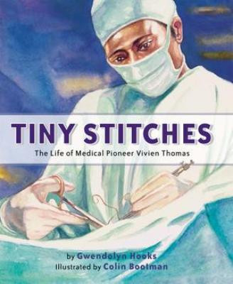Tiny Stitches: The Life of Medical Pioneer Vivien Thomas