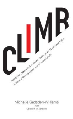 Climb: Taking Every Step with Conviction, Courage, and Calculated Risk to Achieve a Thriving Career and a Successful Life