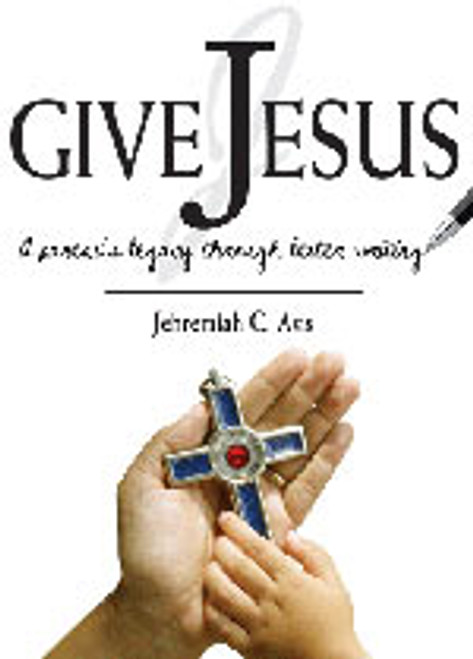 Give Jesus: A Parent's Legacy Through Letter Writing