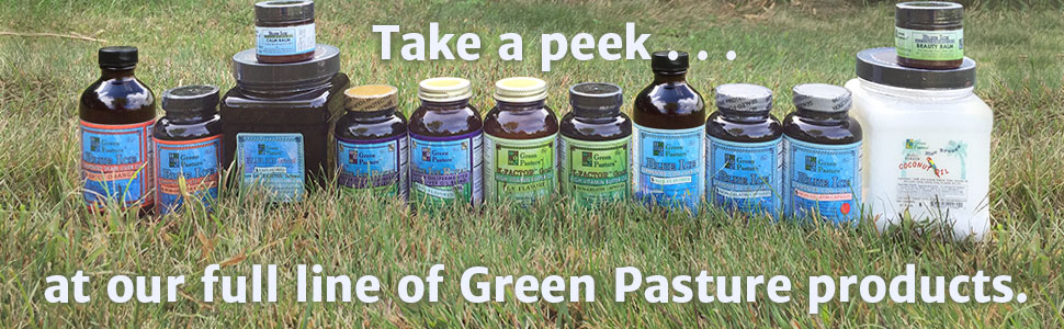 Take a peek at our full line of Green Pasture products.