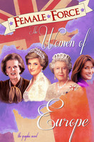 Female Force: Women of Europe: Queen Elizabeth II, Carla Bruni-Sarkozy, Margaret Thatcher &  Princess Diana Graphic Novel