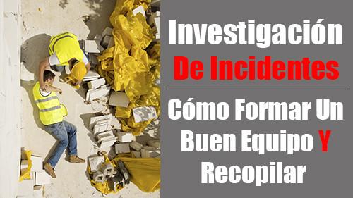 Investigación de Incidentes: Cómo formar un buen equipo y recopilar