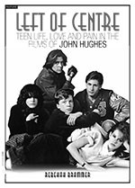 Left of Centre: Teen Life, Love and Pain in the Films of John Hughes