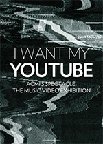 I Want My YouTube: ACMI's Spectacle: The Music Video Exhibition