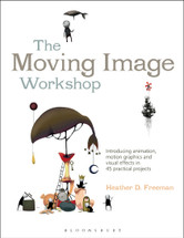 Moving Image Workshop: Introducing animation, motion graphics and visual effects in 45 practical projects, The