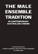 The Male Ensemble Tradition in Contemporary Australian Cinema: An Interview with Alkinos Tsilimidos, David Field and Syd Brisbane