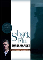 Shark Fin Supermarket: An Interview with Kimble Rendall