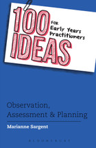 100 Ideas for Early Years Practitioners - Observation, Assessment and Planning