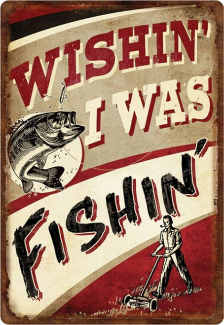 Wishin' I Was Fishin' 12x17 Tin Sign