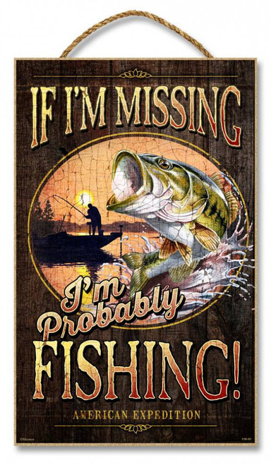 "If I'm Missing, I'm Probably Fishing 10"" x 16"" Sign"