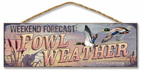 "Weekend Forecast - Fowl Weather 5"" x 15"" Sign"
