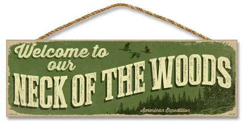 "Welcome to Our Neck of the Woods 5"" x 15"" Sign"