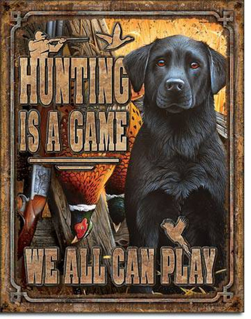 Hunting is a Game... Black Lab Tin Sign