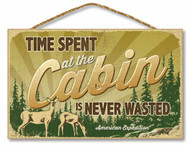 "Time Spent at the Cabin is Never Wasted 10"" x 16"" Sign"