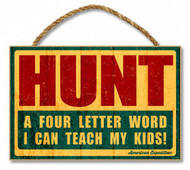 """HUNT"" - A 4-Letter Word I Can Teach My Kids 7"" x 10.5"" Sign"