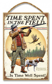 "Time Spent in the Field is Time Well Spent 7"" x 10.5"" Sign"