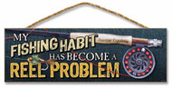 "My Fishing Habit has become a Reel Problem! 5"" x 15"" Sign"