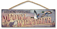 """Weekend Forecast - Fowl Weather 5"""" x 15"""" Sign"""