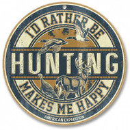 "I'd Rather Be - Hunting - Makes Me Happy 10"" Round Sign"
