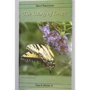 The Glory of Grace - Bible Doctrine Booklet [Paperback] by Carl H. Stevens Jr.