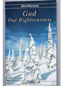 God Our Righteousness - Bible Doctrine Booklet [Paperback]