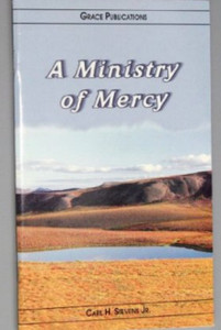 A Ministry of Mercy - Bible Doctrine Booklet [Paperback] by Carl H. Stevens Jr.