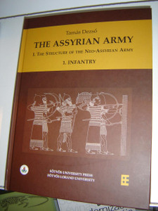 The Assyrian Army / The Structure of the Neo-Assyrian Army as reconstructed from Assyrian Palace Reliefs and Cuneiform Sources / 1. Infantry  / Author: Dezső Tamás / Assyriologists Archaeologists