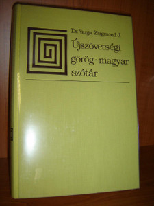 Ujszovetsegi gorog-magyar szotar / by Dr. Varga Zsigmond J. / Greek - Hungarian New Testament Dictionary