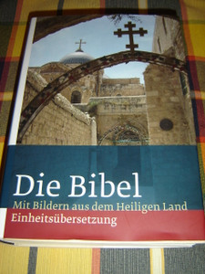 German Bible Illustrated with Pictures from the Holy Land / Die Bibel Mit Bildern aus dem Heiligen Land Einheitsubersetzung