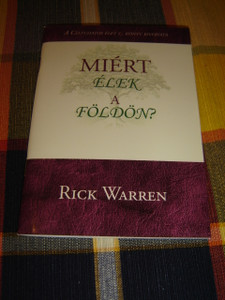 What on Earth Am I Here For - Hungarian Language Edition by Rick Warren / Miert elek a Foldon