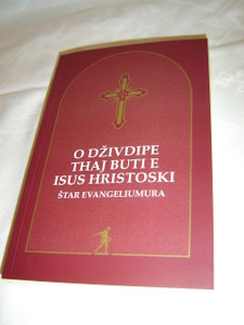 The Four Gospels in Serbian Gypsy Language / O Dzivdipe Thaj Buti E Isus Hristoski Star Evangeliuma / Balkan Romani