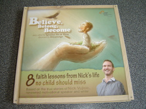 Believe, Belong, Become / 8 Faith Lessons from Nick Vujicic's Life No Child Should Miss