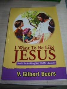 I Want To Be Like Jesus - Stories for Building Your Child's Character