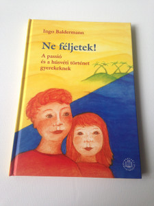 Ne feljetek! A Passio es a Husveti Tortenet Gyerekeknek / Hungarian Language Book for Children