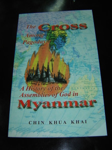 The Cross Among Pagodas: A History of the Assemblies of God in Mayanmar / Chin Khua Khai / APTS Baguio City, Philippines