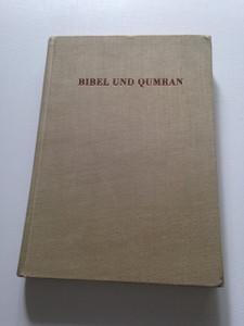 Bibel und Qumran. Beitrage zur Erforschung der Beziehungen zwischen Bibel- und Qumranwissenschaft.