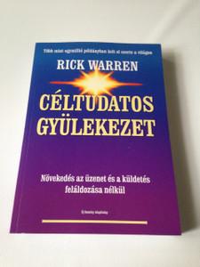 Purpose Driven Church (Hungarian Language Edition) Celtudatos Gyulekezet - Bovitett Kiadas