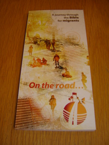 A Journey through the Bible for Migrants / On the road... / This book takes the Migrant (refugee) reader on a journey through 33 Bible passages