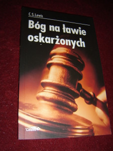 C. S. Lewis: Bog Na Lawie Oskarzonych / God in the Dock: Essays on Theology and Ethics, Polish Edition 2014