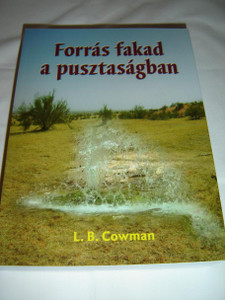 Forrás Fakad A Pusztaságban / Streams in the Desert, Hungarian Edition / by Lettie B. Cowman