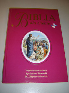 Biblia dla Ciebie / Polish Illustrated Bible for Children / Z Bibli€É przez _ycie - pod patronatem Prymasa Polski