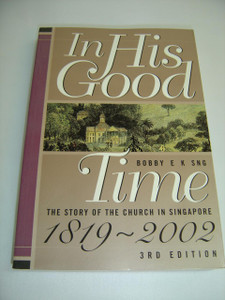 In His Good Time: The Story of the Church in Singapore 1819-2002