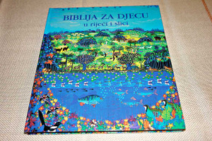 Croatian Children's Illustrated Bible – The Bible for Children in Words and Pictures / Illustrations with Strong and Vibrant Colors / Biblija za Djecu u rijeci i slici