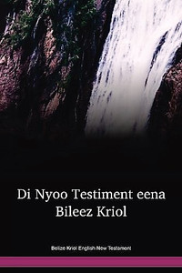 Belize Kriol English New Testament / Di Nyoo Testiment eena Bileez Kriol (BZJNT) / Belize Creole English - Bileez Kriol
